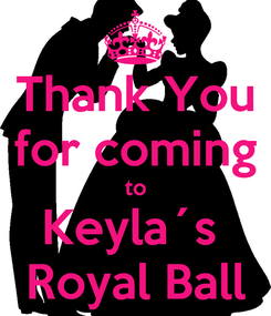 Poster: Thank You for coming to Keyla´s  Royal Ball