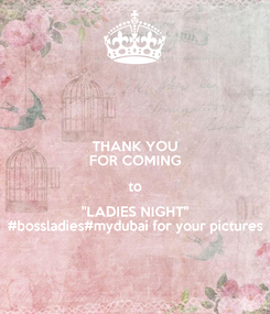 """Poster: THANK YOU FOR COMING to """"LADIES NIGHT"""" #bossladies#mydubai for your pictures"""