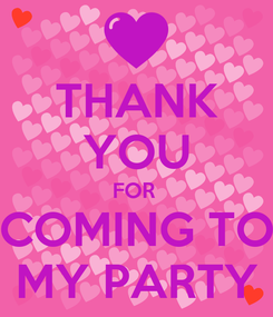 Poster: THANK YOU FOR  COMING TO MY PARTY