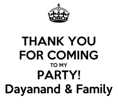 Poster: THANK YOU FOR COMING TO MY PARTY! Dayanand & Family