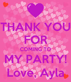 Poster: THANK YOU FOR COMING TO MY PARTY! Love, Ayla