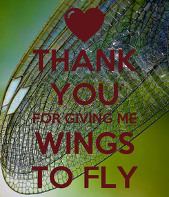 Poster: THANK YOU FOR GIVING ME WINGS TO FLY