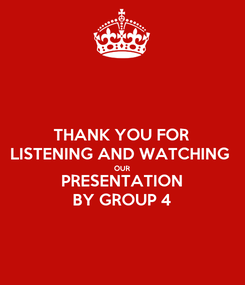 Poster: THANK YOU FOR LISTENING AND WATCHING  OUR PRESENTATION BY GROUP 4