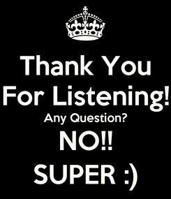 Poster: Thank You For Listening! Any Question? NO!! SUPER :)
