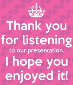 Poster: Thank you for listening to our presentation. I hope you enjoyed it!