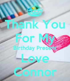 Poster: Thank You For My Birthday Present Love Connor