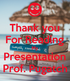 Poster: Thank you For Reading My Presentation Prof. Pugatch