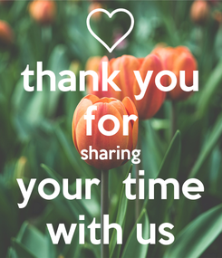 Poster: thank you for sharing your  time with us