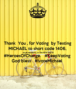 Poster: Thank  You , for Voting  by Texting MICHAEL to short code 1406, on all networks, in The MTN Top 10  #HeroesOfChange.   #KeepVoting God bless   #IvoteMichael