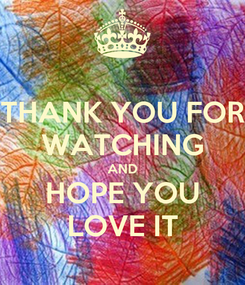 Poster: THANK YOU FOR WATCHING AND HOPE YOU LOVE IT