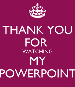 Poster: THANK YOU FOR  WATCHING MY POWERPOINT