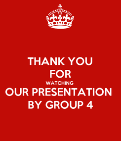 Poster: THANK YOU FOR WATCHING  OUR PRESENTATION  BY GROUP 4