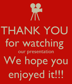 Poster: THANK YOU  for watching  our presentation We hope you enjoyed it!!!