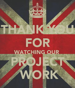 Poster: THANK YOU FOR WATCHING OUR  PROJECT  WORK