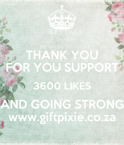 Poster: THANK YOU FOR YOU SUPPORT 3600 LIKES AND GOING STRONG www.giftpixie.co.za