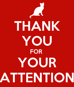 Poster: THANK YOU FOR  YOUR ATTENTION