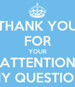 Poster: THANK YOU FOR YOUR ATTENTION ANY QUESTION ?