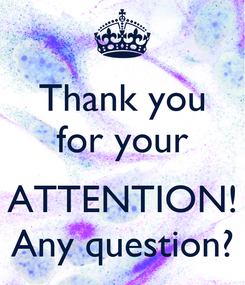 Poster: Thank you for your  ATTENTION! Any question?