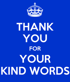 Poster: THANK YOU FOR YOUR KIND WORDS