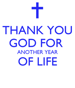 Poster: THANK YOU GOD FOR  ANOTHER YEAR OF LIFE