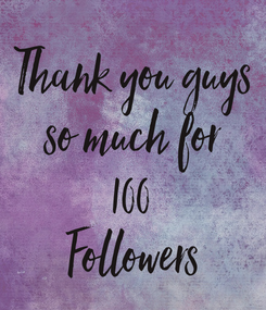 Poster: Thank you guys so much for 100 Followers