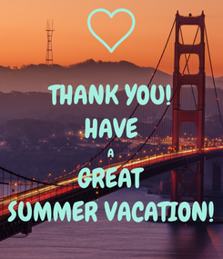 Poster: THANK YOU! HAVE A GREAT SUMMER VACATION!