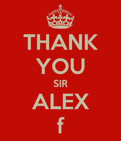 Poster: THANK YOU SIR ALEX f