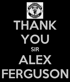 Poster: THANK YOU SIR ALEX FERGUSON