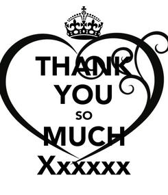 Poster: THANK YOU SO MUCH Xxxxxx