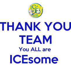 Poster: THANK YOU TEAM You ALL are  ICEsome