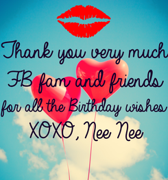Poster: Thank you very much FB fam and friends for all the Birthday wishes. XOXO, Nee Nee