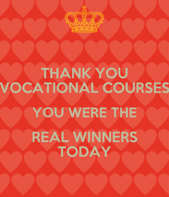Poster: THANK YOU VOCATIONAL COURSES YOU WERE THE REAL WINNERS TODAY