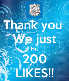 Poster: Thank you  We just Hit 200 LIKES!!