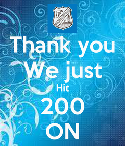 Poster: Thank you We just Hit 200 ON