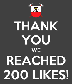 Poster: THANK YOU WE REACHED 200 LIKES!