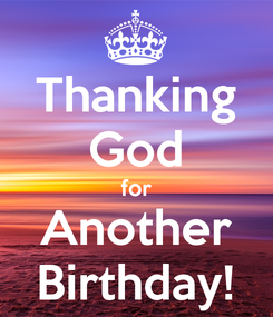 Poster: Thanking God for Another Birthday!