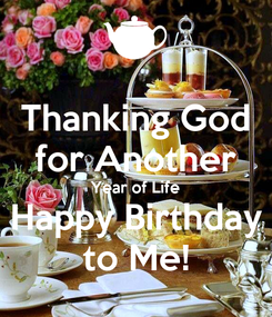 Poster: Thanking God for Another Year of Life Happy Birthday to Me!