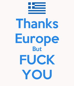 Poster: Thanks Europe But FUCK YOU