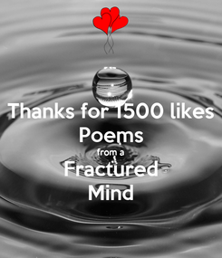 Poster: Thanks for 1500 likes Poems from a Fractured Mind