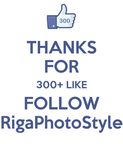 Poster: THANKS FOR 300+ LIKE FOLLOW RigaPhotoStyle