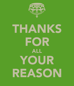 Poster: THANKS FOR ALL YOUR REASON
