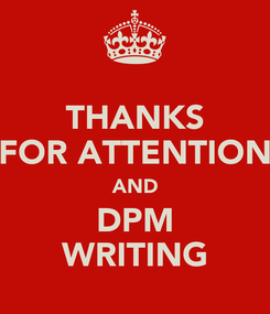 Poster: THANKS FOR ATTENTION AND DPM WRITING
