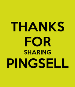Poster: THANKS FOR SHARING PINGSELL