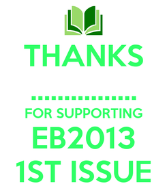 Poster: THANKS ................ FOR SUPPORTING EB2013 1ST ISSUE