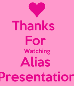 Poster: Thanks   For  Watching Alias  Presentation