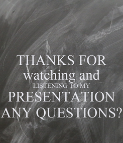 Poster: THANKS FOR watching and LISTENING TO MY PRESENTATION ANY QUESTIONS?