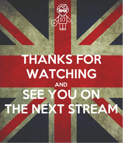 Poster: THANKS FOR WATCHING AND SEE YOU ON THE NEXT STREAM