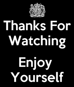 Poster: Thanks For Watching  Enjoy  Yourself
