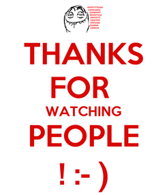 Poster: THANKS FOR  WATCHING PEOPLE ! :- )