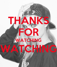 Poster: THANKS FOR WATCHING WATCHING
